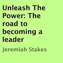 Unleash the Power: The Road to Becoming a Leader Audiobook by Jeremiah Stakes Narrated by John D. Lattimore