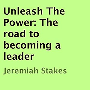Unleash the Power: The Road to Becoming a Leader Hörbuch von Jeremiah Stakes Gesprochen von: John D. Lattimore