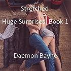 Stretched: Huge Surprises, Book 1 Hörbuch von Daemon Bayne Gesprochen von: Jim Roberts