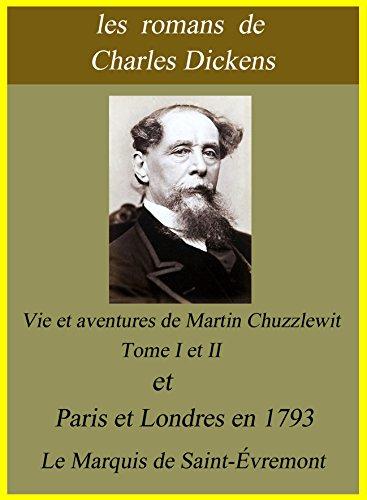 Charles Dickens - Les romans de Charles Dickens : Vie et aventures de Martin Chuzzlewit - Tome I et Tome II et Paris et Londres en 1793- le Marquis de Saint-Évremont (French Edition)