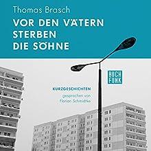 Vor den Vätern sterben die Söhne Hörbuch von Thomas Brasch Gesprochen von: Florian Schmidtke