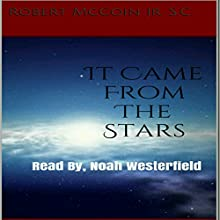 It Came from the Stars (       UNABRIDGED) by Robert McCoin Jr. S.C. Narrated by Noah Westerfield