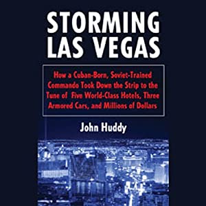 Storming Las Vegas: How a Cuban-Born, Soviet-Trained Commando Took Down the Strip | [John Huddy]
