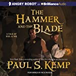 The Hammer and the Blade: A Tale of Egil and Nix (       UNABRIDGED) by Paul S. Kemp Narrated by Nick Podehl