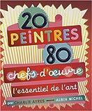 echange, troc Charlie Ayres - 20 peintres, 80 chefs-d'oeuvre : L'essentiel de l'art