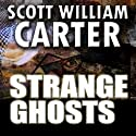 Strange Ghosts Audiobook by Scott William Carter Narrated by Johnnie C. Hayes