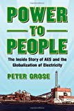 Peter Grose Power to People: The Inside Story of AES and the Globalization of Electricity
