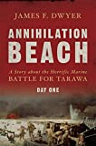 Annihilation Beach: A Story about the Horrific Marine Battle for Tarawa: Day One