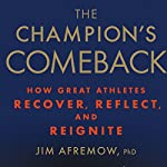 The Champion's Comeback: How Great Athletes Recover, Reflect, and Reignite | Jim Afremow