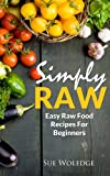 Simply Raw: Easy Raw Food Recipes For Beginners