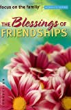 The Blessings of Friendships (Focus on the Family Women's Series) (0830733647) by Focus on the Family