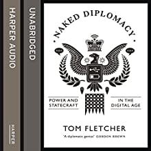 Naked Diplomacy: Power and Statecraft in the Digital Age | Livre audio Auteur(s) : Tom Fletcher Narrateur(s) : Roger May