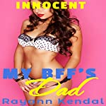 My BFF's Dad: First Time with an Older Man: Innocent Young Ladies, Book 4 | Rayann Kendal