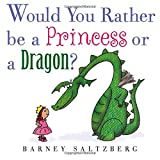 img - for Would You Rather Be a Princess or a Dragon? book / textbook / text book