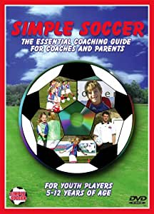 Simple Soccer: The Essential Coaching Guide For Coaches and Parents