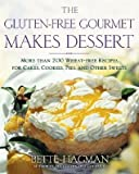 The Gluten-Free Gourmet Makes Dessert: More Than 200 Wheat-Free Recipes for Cakes, Cookies, Pies and Other Sweets   [GLUTEN-FREE GOURMET MAKES DESS] [Paperback]