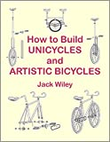How to Build Unicycles and Artistic Bicycles