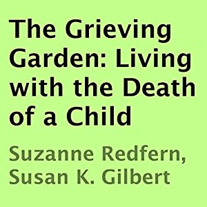 The Grieving Garden: Living with the Death of a Child | [Suzanne Redfern, Susan K. Gilbert]