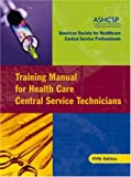 img - for Training Manual for Health Care Central Service Technicians book / textbook / text book