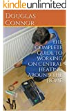 The Complete Guide To Working On Central Heating Around The Home