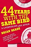 44 Years With The Same Bird: A Liverpudlian Love Affair by Reade, Brian (2009) Brian Reade