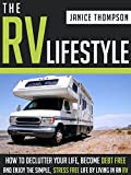 The RV Lifestyle: How to Declutter your Life, Become Financially Independent and Enjoy a Simple, Stress Free Life by Living in an RV