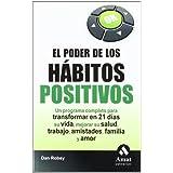 EL PODER DE LOS HABITOS POSITIVOS: Un programa completo para transformar en 21 días su vida, mejorar su salud,...