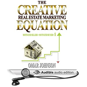 The Creative Real Estate Marketing Equation: Motivated Sellers + Motivated Buyers=$ (Unabridged)