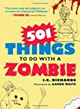 501 Things to Do with a Zombie (1440505640) by Richards, J.C.