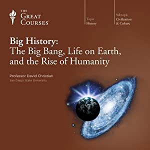 Big History: The Big Bang, Life on Earth, and the Rise of Humanity  by The Great Courses Narrated by Professor David Christian