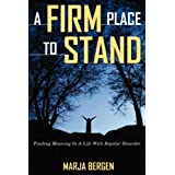 A Firm Place To Stand: Finding Meaning in a Life with Bipolar Disorderby Marja Bergen
