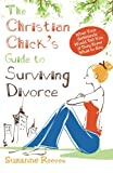 Christian Chicks Guide to Surviving Divorce - What Your Girlfriends Would Tell You If They Knew What To Say