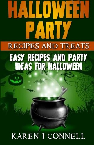 Halloween Party Recipes and Treats: Easy Recipes and Party Ideas for Halloween by Karen J Connell