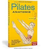 Pilates Anatomie: Der vollständig illustrierte Ratgeber für Stabilität und Balance