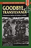 img - for Goodbye, Transylvania: A Romanian Waffen-SS Soldier in WWII (Stackpole Military History Series) book / textbook / text book
