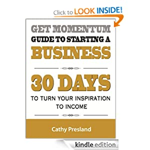 Get Momentum Guide To Starting A Business 30 Days To Turn Your Inspiration To Income Cathy Presland