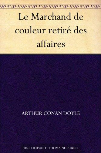 Arthur Conan Doyle - Le Marchand de couleur retiré des affaires (French Edition)