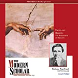 The Modern Scholar: Faith and Reason: The Philosophy of Religion ~ Peter Kreeft
