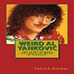 Weird Al Yankovic: The Inspirational Life Story of Weird Al Yankovic: Musician, Comedian, Actor and One of the World's Most Clever Music Marketers   Patrick Bunker