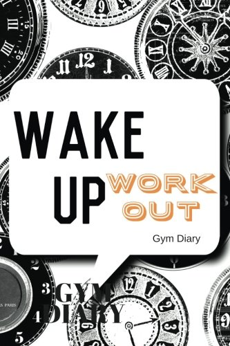 Wake Up Work Out Gym Diary: Clocks Cover Exercise Log | Fitness Journal, Gym & Nutrition Log | Workout and Record Your Progress | Set & Review Your ... | With Meal Recorders | 133 pages | 6