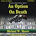An Option On Death: Emerson Ward, Book 1 (       UNABRIDGED) by Michael W. Sherer Narrated by Reed McColm