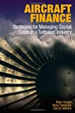 Aircraft Finance: Strategies for Managing Capital Costs in a Turbulent Industry