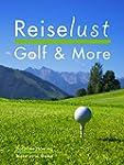 Reiselust Golf & More I: 113 Tipps Ch...