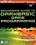 Jonathan S. Harbour Beginner's Guide to DarkBASIC Game Programming (Game Development)