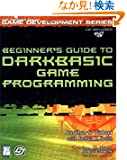 Beginner's Guide to Darkbasic Game Programming (Game Development)