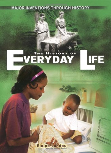 The History of Everyday Life (Major Inventions Through History)