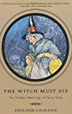 Cashdan The Witch Must Die: The Hidden Meaning O: How Fairy Tales Shape Our Lives