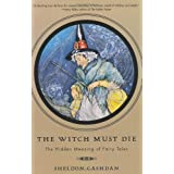 The Witch Must Die: The Hidden Meaning Of Fairy Tales ~ Sheldon Cashdan