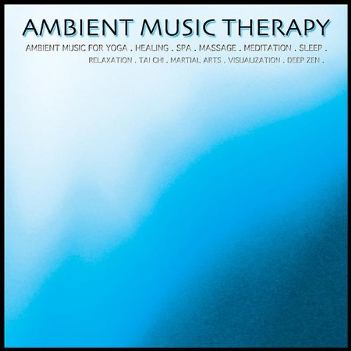 Ambient Music for Yoga. Healing. Spa. Massage. Meditation. Sleep. Relaxation. Tai Chi. Martial Arts. Visualization. Deep Zen.