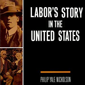 Labor's Story in the United States | [Philip Nicholson]